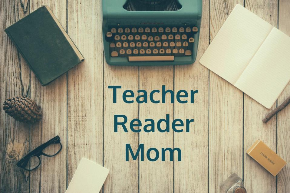 Teacher Reader Mom